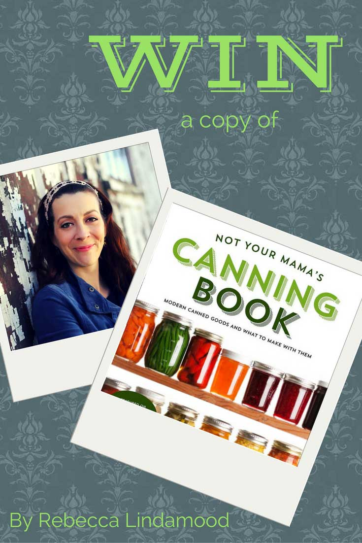 Not Your Mama's Canning Book by Rebecca Lindamood, found on PunkDomestics.com